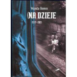 (Na)dzieje 1939-2019 - Wanda Romer - Książka Literatura piękna, popularna i faktu