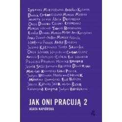 Jak oni pracują. Tom 2 - Agata Napiórska - Książka Literatura piękna, popularna i faktu