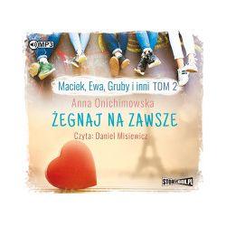 Maciek, Ewa, Gruby i inni. Tom 2. Żegnaj na zawsze. Audiobook - Anna Onichimowska - Audiobook CD