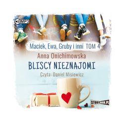 Maciek, Ewa, Gruby i inni. Tom 4. Bliscy nieznajomi. Audiobook - Anna Onichimowska - Audiobook CD
