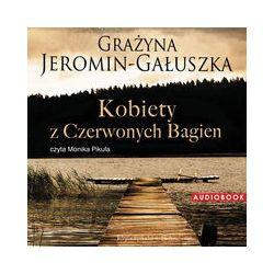 Kobiety z Czerwonych Bagien. Audiobook - Grażyna Jeromin-Gałuszka - Audiobook CD