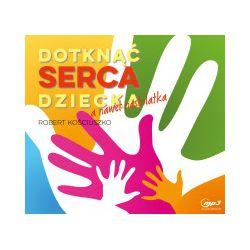 Dotknąć serca dziecka, a nawet nastolatka. Audiobook - Robert Kościuszko - Audiobook CD