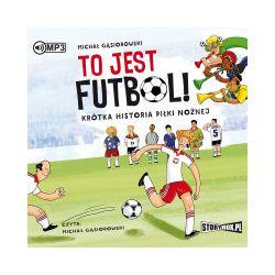 To jest futbol! Krótka historia piłki nożnej. Audiobook - Michał Gąsiorowski - Audiobook CD