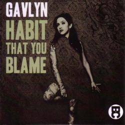 Habit That You Blame - Gavlyn