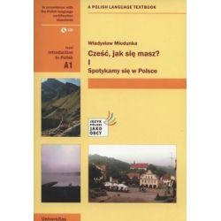 Cześć, jak się masz 1. Spotykamy się w Polsce. Introduction to Polish A1 + CD - Miodunka Władysław  Pozostałe