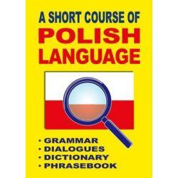 A Short Course of Polish Language. Grammar, Dialogues, Dictionary, Phrasebook - Gordon Jacek  Książki do nauki języka obcego