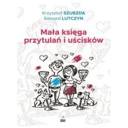 Mała księga przytulań i uścisków - Szubzda Krzysztof  Pozostałe
