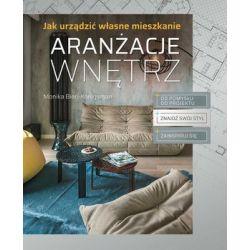 Aranżacje wnętrz. Jak urządzić własne mieszkanie - Bień-Konigsman Monika