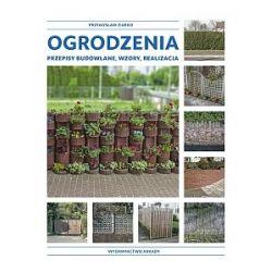 Ogrodzenia. Przepisy budowlane, wzory, realizacje - Ziarko Przemysław