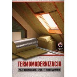 Termomodernizacja. Przedsięwzięcia, efekty, finansowanie - Opracowanie zbiorowe  Pozostałe
