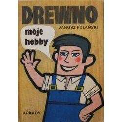 Drewno moje hobby - Polański Janusz  Pozostałe