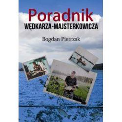 Poradnik wędkarza - majsterkowicza - Pietrzak Bogdan