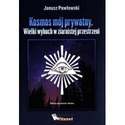 Kosmos mój prywatny. Wielki wybuch w ziernistej przestrzeni - Pawłowski Janusz  Poradniki i albumy