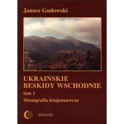 Ukraińskie Beskidy Wschodnie. Tom 1 Monografia Krajoznawcza - Gudowski Janusz  Poradniki i albumy