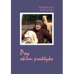 Psy okiem praktyka - Pawlaczyk Przemysław  Poradniki i albumy