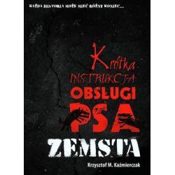Krótka instrukcja obsługi psa. Zemsta - Kaźmierczak Krzysztof M.