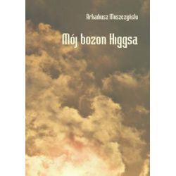 Mój bozon Higgsa - Moszczyński Arkadiusz  Pozostałe