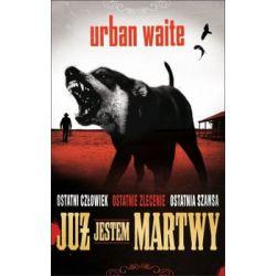 Już jestem martwy - Waite Urban