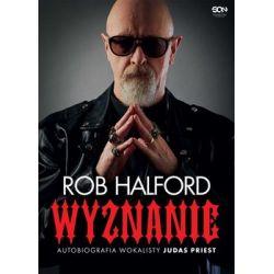 Rob Halford. Wyznanie. Autobiografia wokalisty Judas Priest - Halford Rob