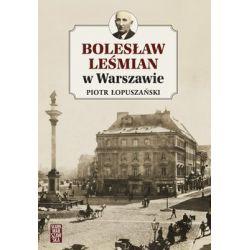 Bolesław Leśmian w Warszawie - Łopuszański Piotr  Pozostałe