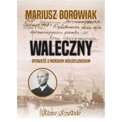 Waleczny. Opowieść o morskim Wołodyjowskim - Borowiak Mariusz  Pozostałe