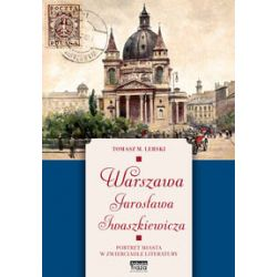 Warszawa Jarosława Iwaszkiewicza. Portret miasta w zwierciadle literatury - Lerski Tomasz  Pozostałe