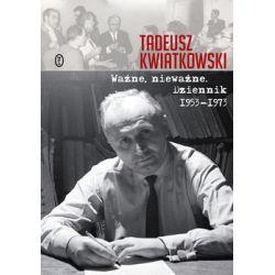 Ważne nieważne. Dziennik 1953-1973 - Kwiatkowski Tadeusz  Biografie, wspomnienia