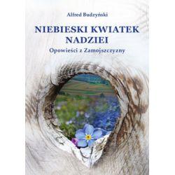 Niebieski kwiatek nadziei. Opowieści z Zamojszczyzny - Budzyński Alfred  Biografie, wspomnienia