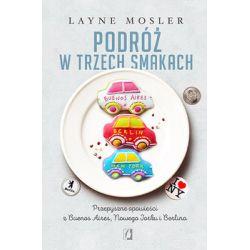 Podróż w trzech smakach. Przepyszne opowieści z Buenos Aires, Nowego Jorku i Berlina - Mosler Layne  Biografie, wspomnienia