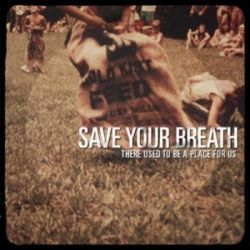 There Used To Be A Place For Us - Save Your Breath Pozostałe