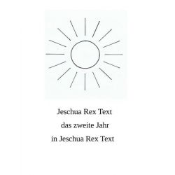 Das zweite Jahr in Jeschua Rex Text - Jeschua Rex Text