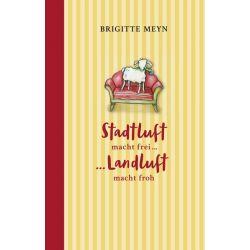 Stadtluft macht frei, Landluft macht froh - Brigitte Meyn Pozostałe