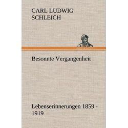 Besonnte Vergangenheit - Carl Ludwig Schleich