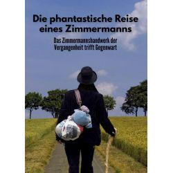 Die phantastische Reise eines Zimmermanns - Michael Zimmermann