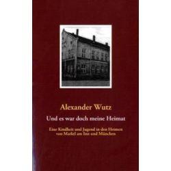 Und es war doch meine Heimat - Alexander Wutz Pozostałe