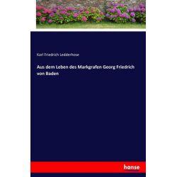 Aus dem Leben des Markgrafen Georg Friedrich von Baden - Karl Friedrich Ledderhose Książki i Komiksy