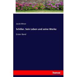 Schiller. Sein Leben und seine Werke - Jacob Minor Książki i Komiksy