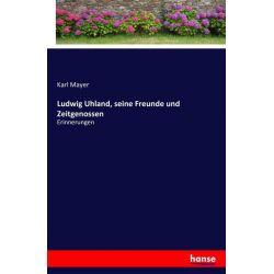Ludwig Uhland, seine Freunde und Zeitgenossen - Karl Mayer Książki i Komiksy