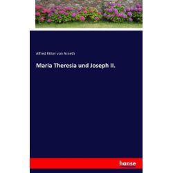 Maria Theresia und Joseph II. - Alfred Ritter Arneth Książki i Komiksy