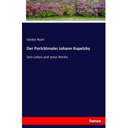 Der Porträtmaler Johann Kupetzky - Sándor Nyári Książki i Komiksy