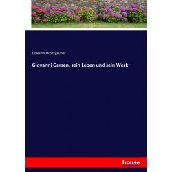 Giovanni Gersen, sein Leben und sein Werk - Cölestin Wolfsgruber Książki i Komiksy