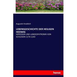 Lebensgeschichte der Heiligen Hedwig - Augustin Knoblich Książki i Komiksy