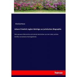 Johann Friedrich Juglers Beiträge zur juristischen Biographie - Anonymous Książki i Komiksy