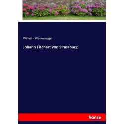 Johann Fischart von Strassburg - Wilhelm Wackernagel Książki i Komiksy