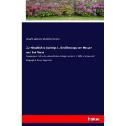 Zur Geschichte Ludwigs I., Großherzogs von Hessen und bei Rhein - Johann Wilhelm Christian Steiner Książki i Komiksy