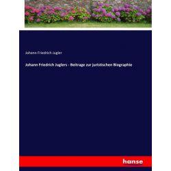 Johann Friedrich Juglers - Beitrage zur juristischen Biographie - Johann Friedrich Jugler Książki i Komiksy
