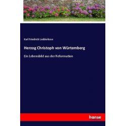 Herzog Christoph von Würtemberg - Karl Friedrich Ledderhose Książki i Komiksy