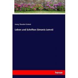 Leben und Schriften Simonis Lemnii - Georg Theodor Strobel Książki i Komiksy
