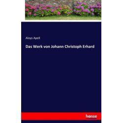 Das Werk von Johann Christoph Erhard - Aloys Apell Książki i Komiksy