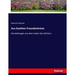 Aus Goethes Freunderkreise - Heinrich Düntzer Książki i Komiksy